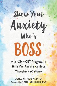 Anxiety Self-Help Book: Show Your Anxiety Who's Boss - Joel Minden, PhD