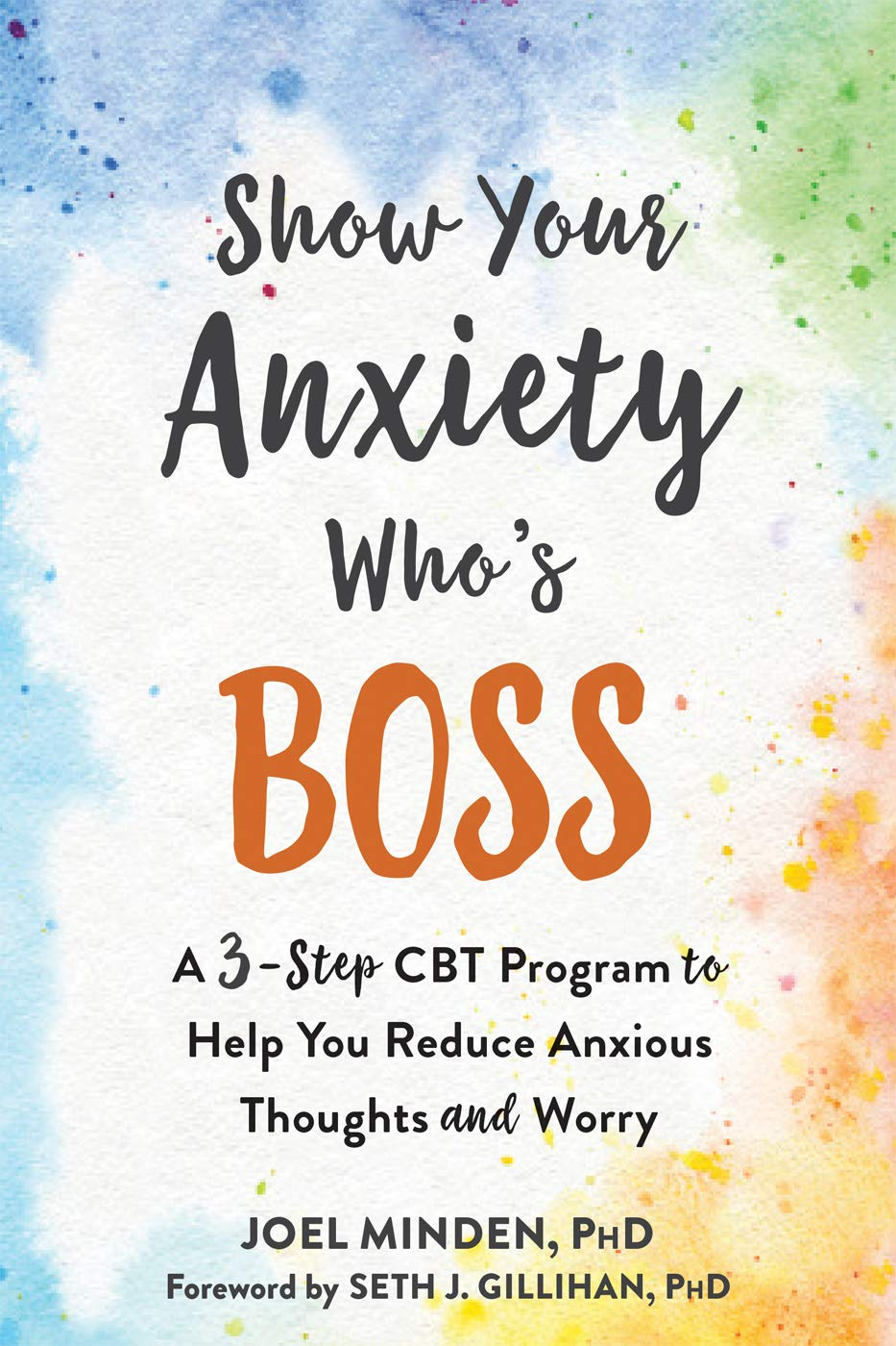 Show Your Anxiety Who's Boss - Joel Minden, PhD